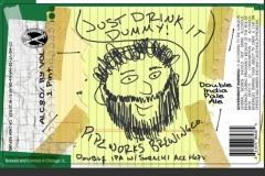 Pipeworks Brewing Co - Just Drink It Dummy